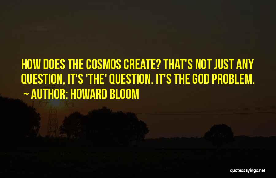 Howard Bloom Quotes 1796278