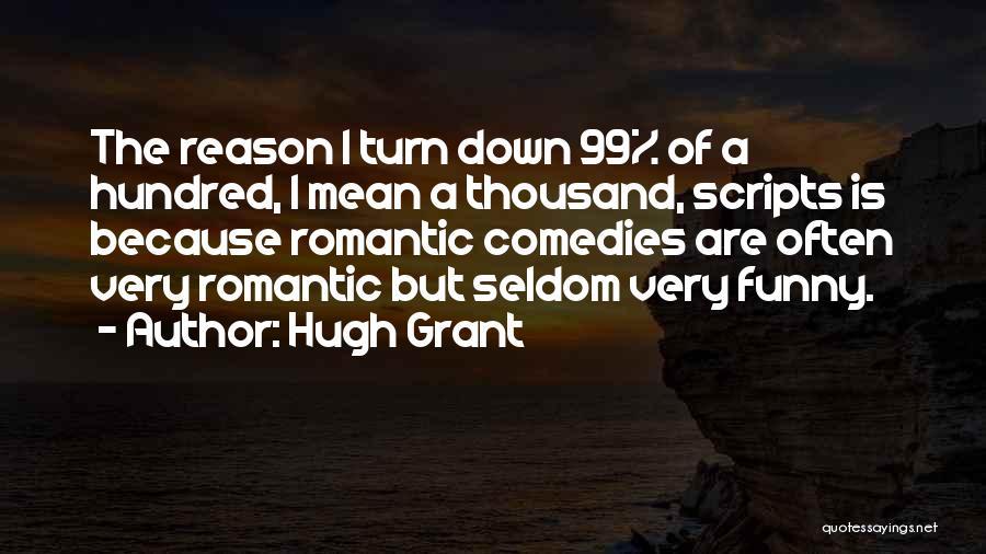 Hugh Grant Romantic Quotes By Hugh Grant