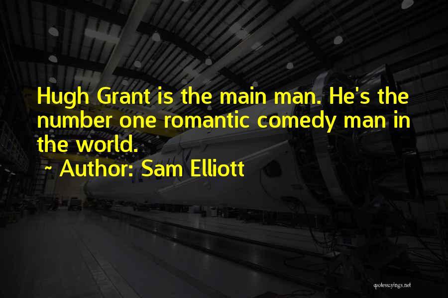 Hugh Grant Romantic Quotes By Sam Elliott