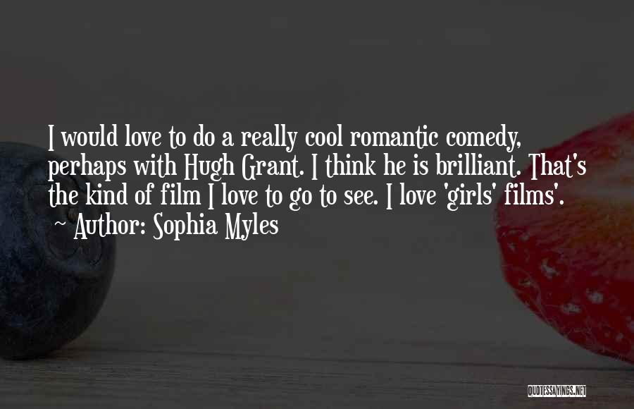 Hugh Grant Romantic Quotes By Sophia Myles