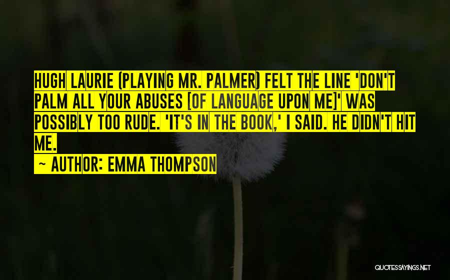 Hugh Laurie's Quotes By Emma Thompson