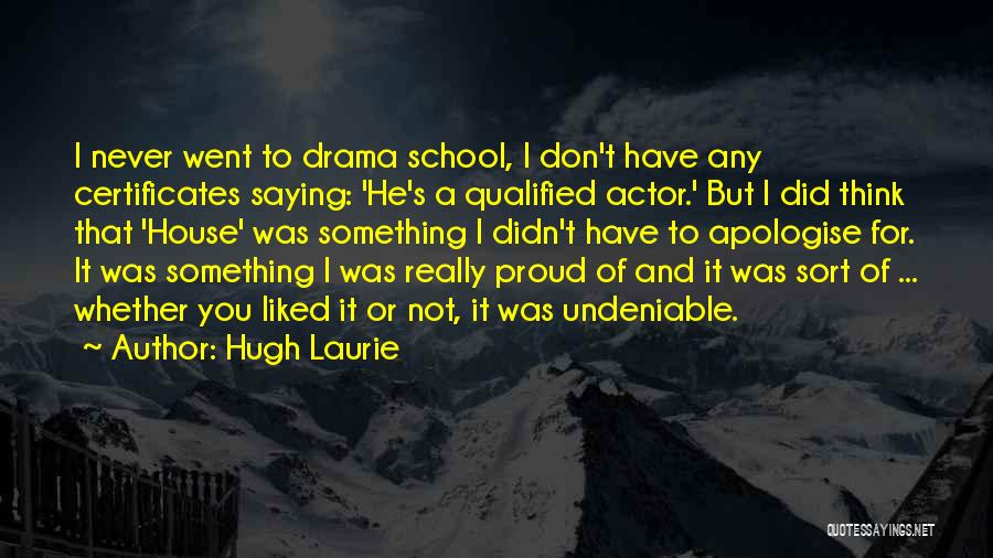 Hugh Laurie's Quotes By Hugh Laurie