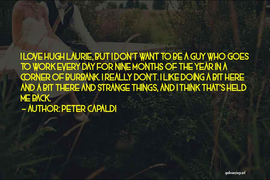 Hugh Laurie's Quotes By Peter Capaldi