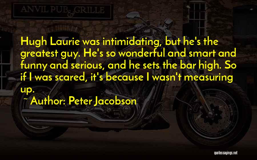 Hugh Laurie's Quotes By Peter Jacobson