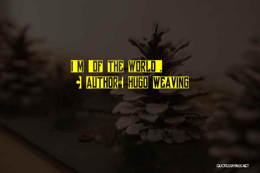 Hugo Weaving Quotes 787049