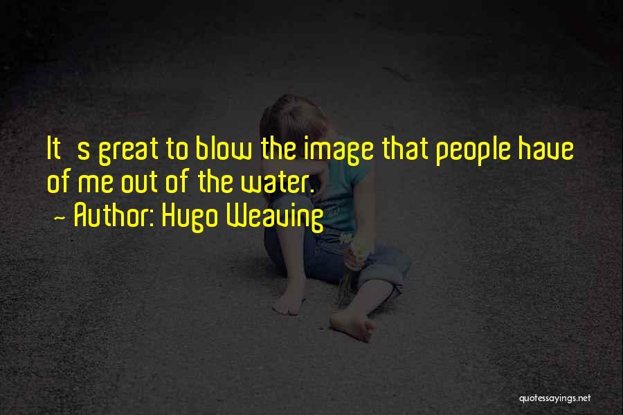 Hugo Weaving Quotes 789019