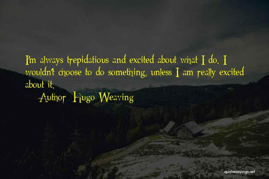 Hugo Weaving Quotes 888075