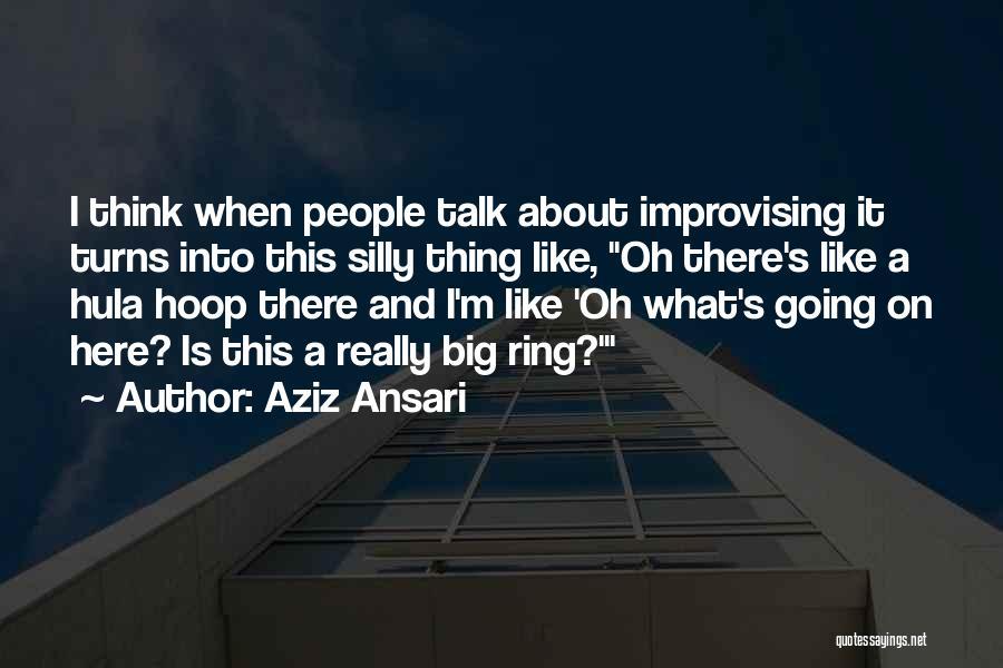Hula Hoop Quotes By Aziz Ansari
