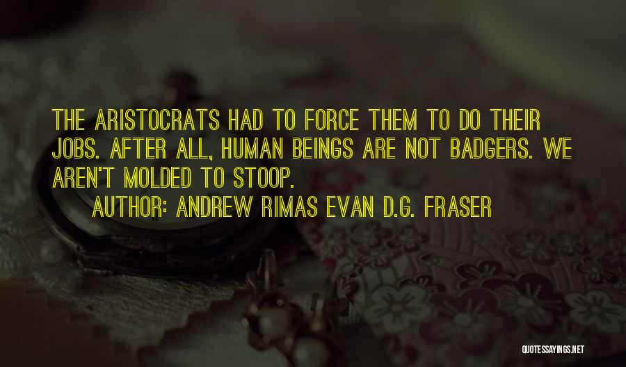Human After All Quotes By Andrew Rimas Evan D.G. Fraser