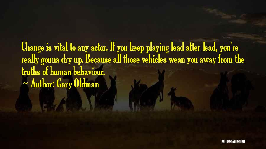 Human After All Quotes By Gary Oldman