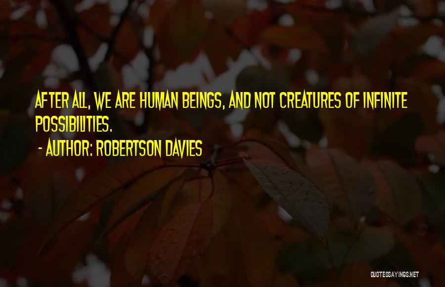 Human After All Quotes By Robertson Davies