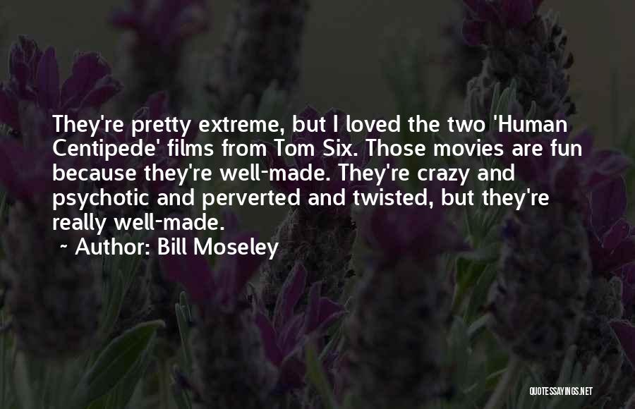 Human Centipede 2 Quotes By Bill Moseley