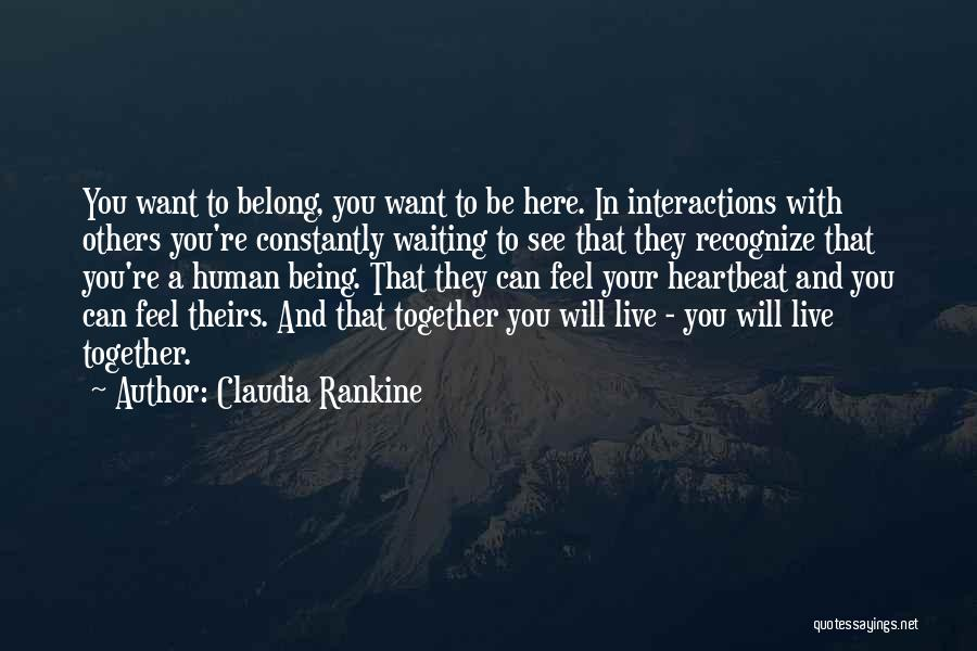 Human-environment Interaction Quotes By Claudia Rankine