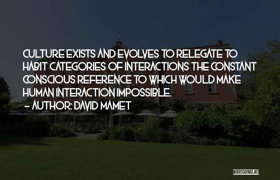 Human-environment Interaction Quotes By David Mamet