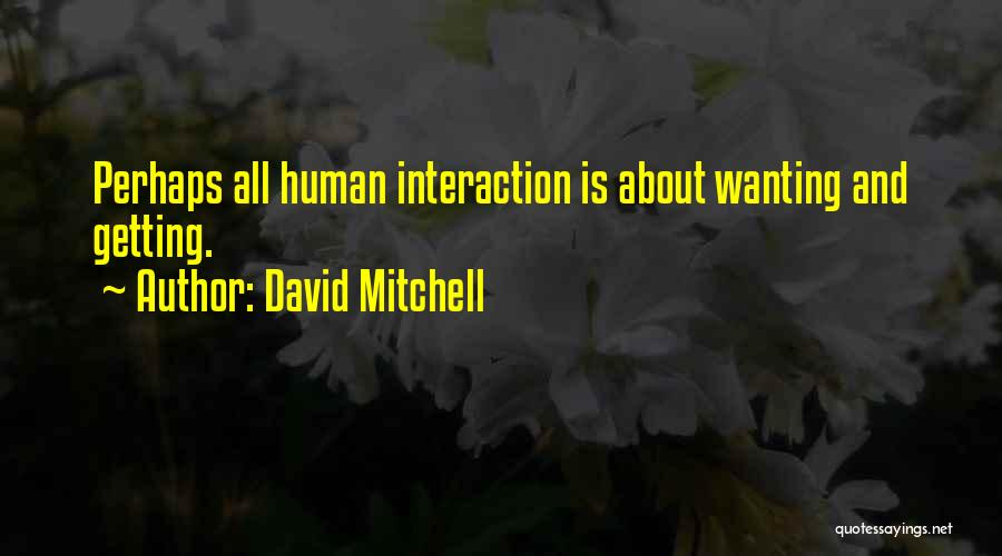 Human-environment Interaction Quotes By David Mitchell