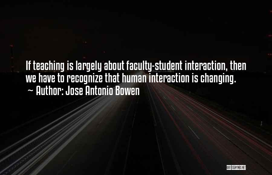 Human-environment Interaction Quotes By Jose Antonio Bowen