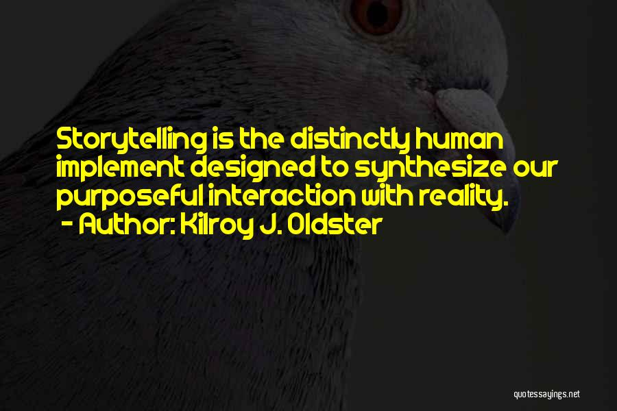 Human-environment Interaction Quotes By Kilroy J. Oldster