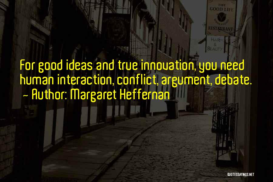 Human-environment Interaction Quotes By Margaret Heffernan