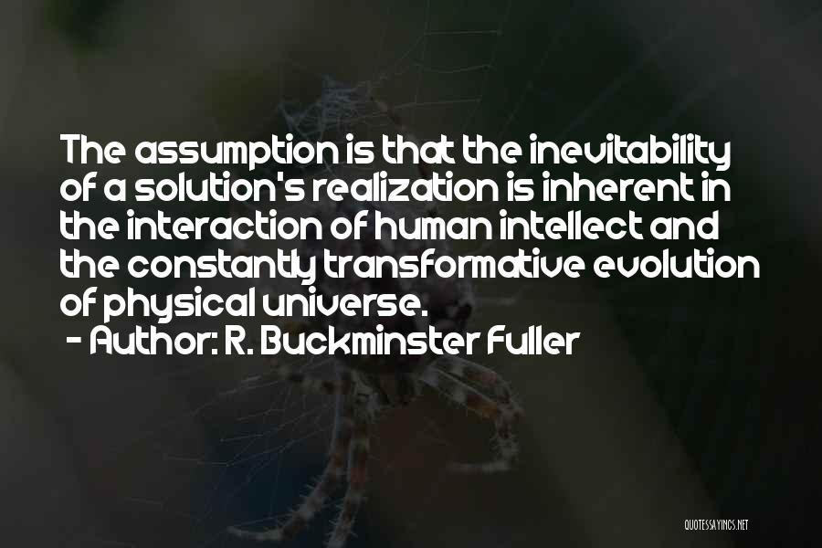 Human-environment Interaction Quotes By R. Buckminster Fuller