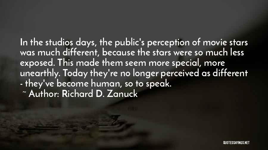 Human Perception Quotes By Richard D. Zanuck