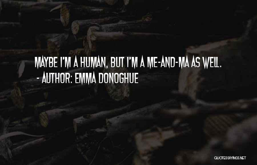 Human Thoughts Quotes By Emma Donoghue