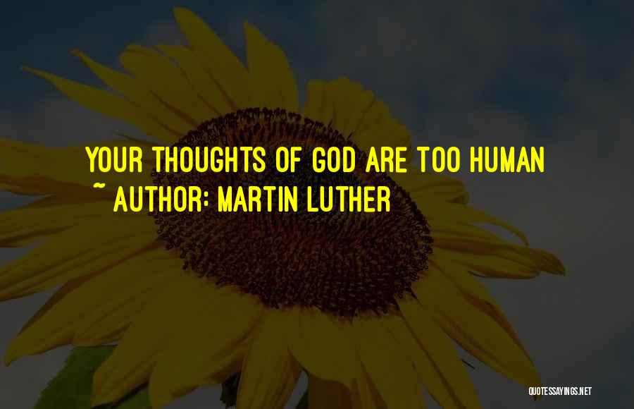 Human Thoughts Quotes By Martin Luther