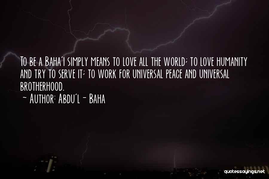 Humanity And Love Quotes By Abdu'l- Baha
