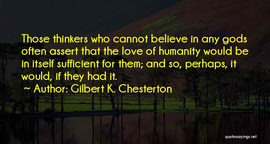 Humanity And Love Quotes By Gilbert K. Chesterton