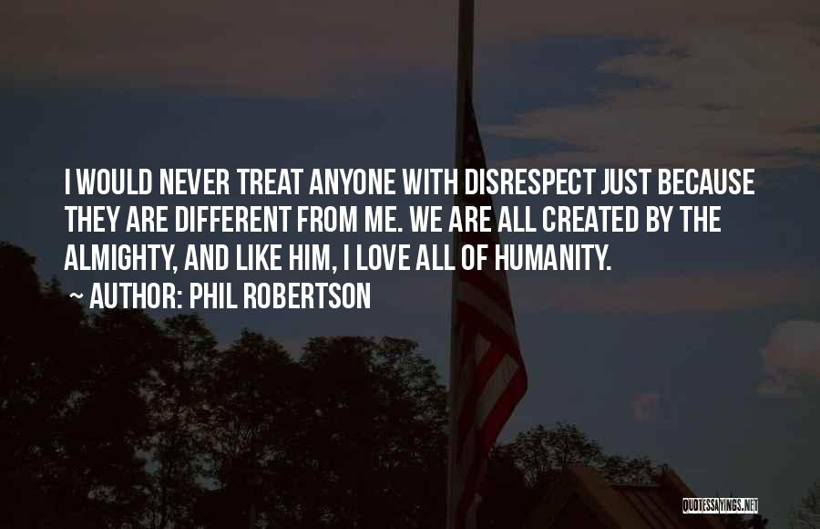 Humanity And Love Quotes By Phil Robertson
