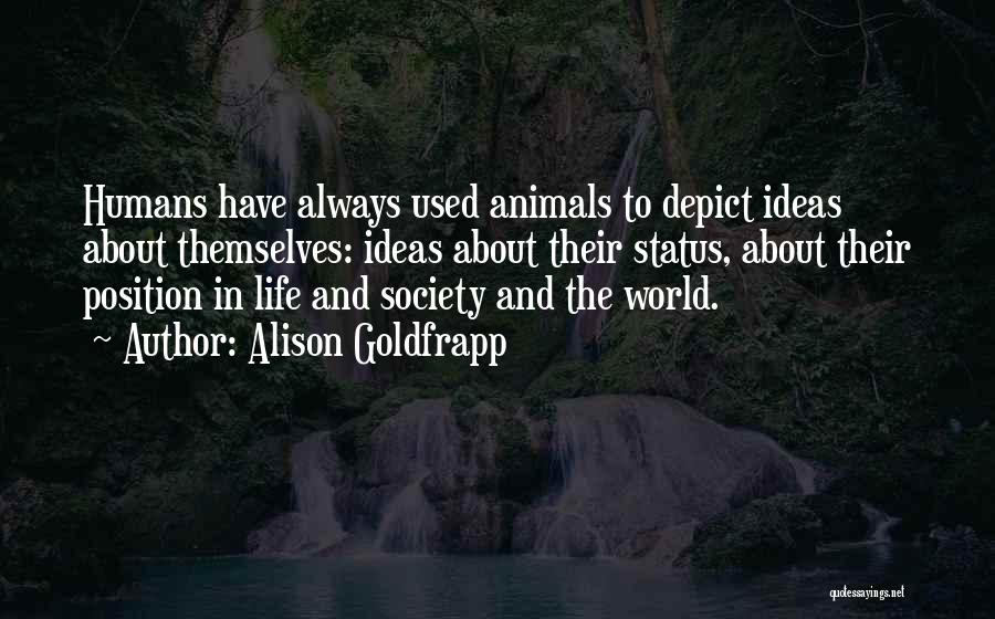Humans And Animals Quotes By Alison Goldfrapp