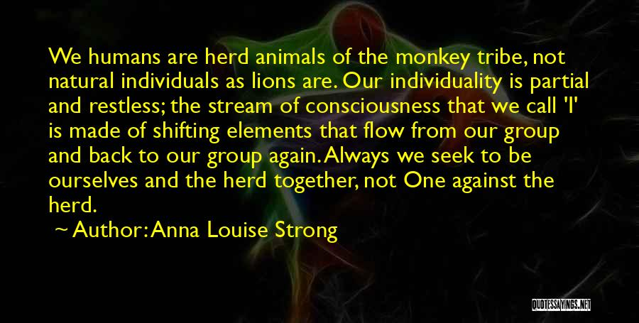 Humans And Animals Quotes By Anna Louise Strong