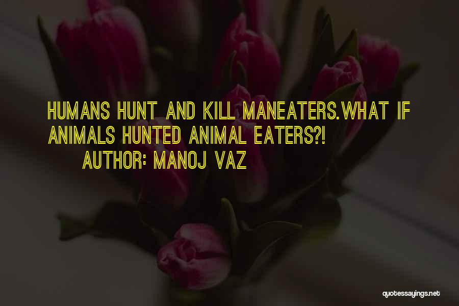 Humans And Animals Quotes By Manoj Vaz
