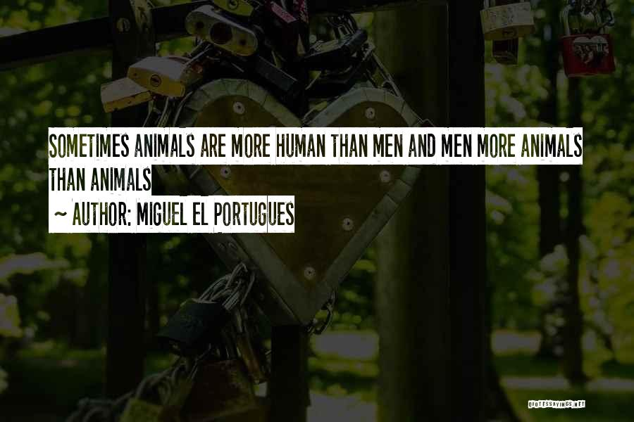 Humans And Animals Quotes By Miguel El Portugues