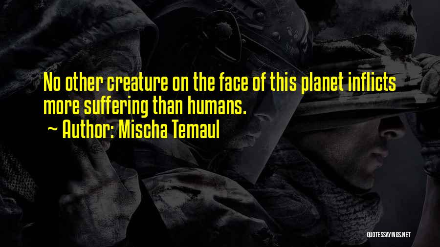 Humans And Animals Quotes By Mischa Temaul