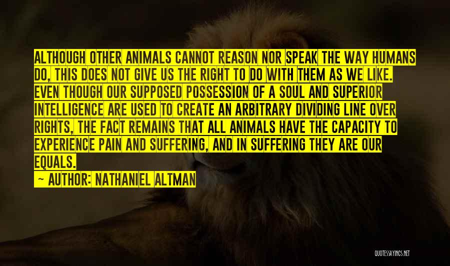 Humans And Animals Quotes By Nathaniel Altman