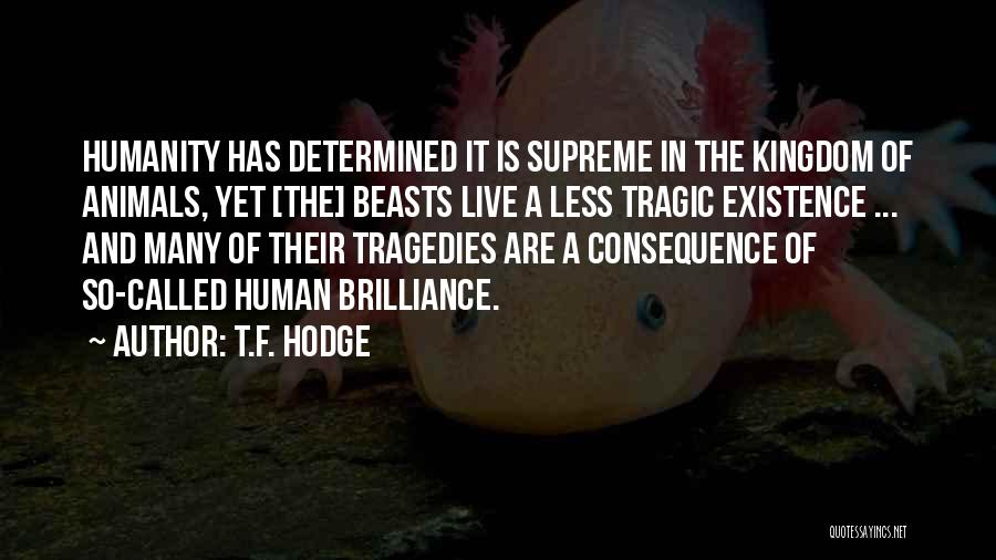 Humans And Animals Quotes By T.F. Hodge