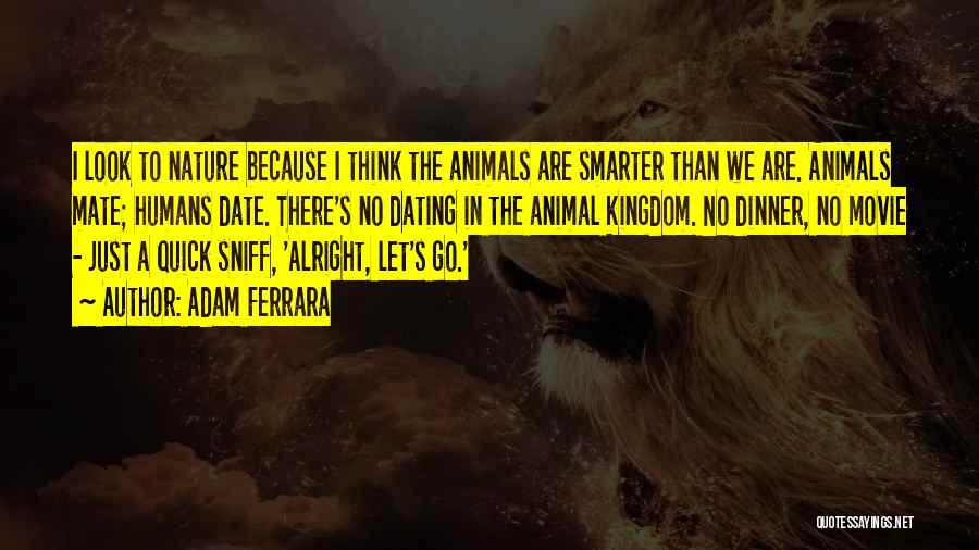 Humans Are Animals Quotes By Adam Ferrara