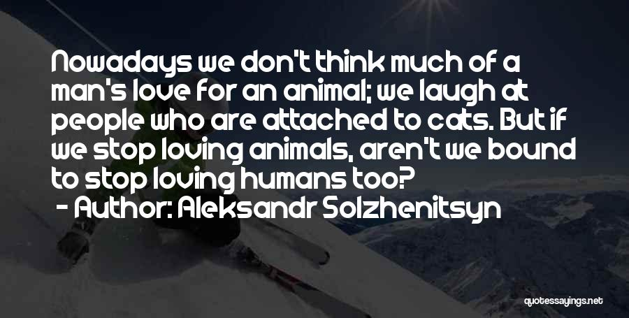 Humans Are Animals Quotes By Aleksandr Solzhenitsyn