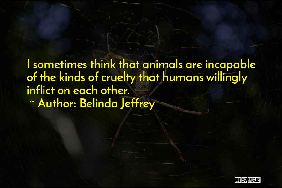 Humans Are Animals Quotes By Belinda Jeffrey