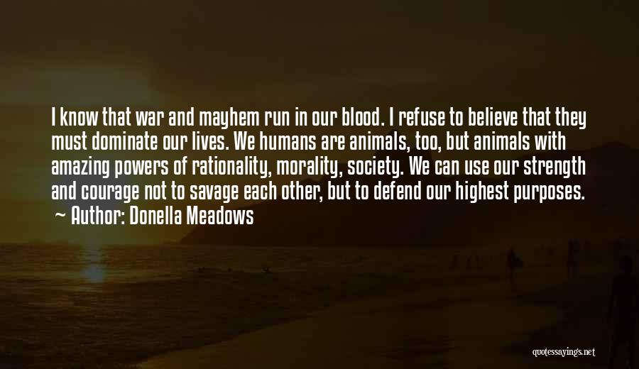 Humans Are Animals Quotes By Donella Meadows