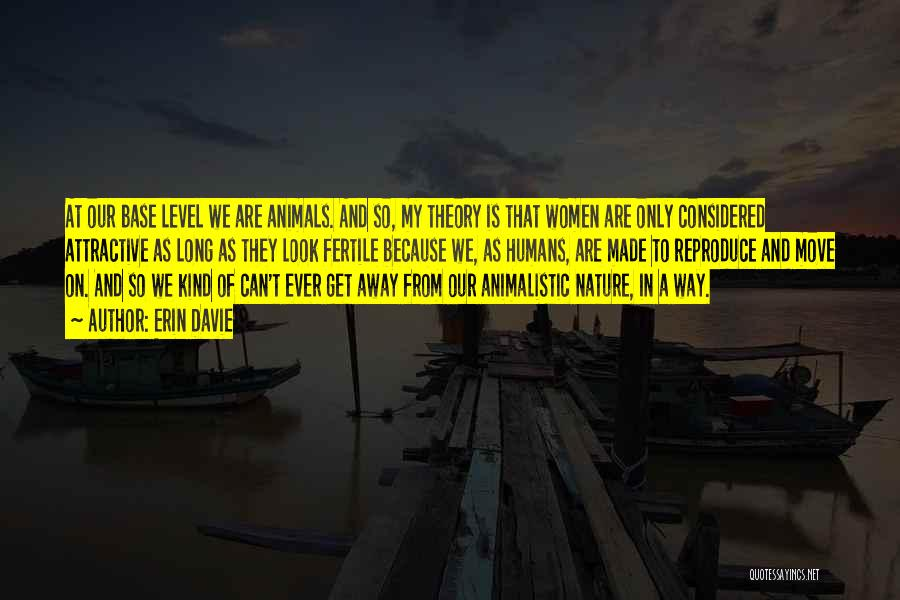 Humans Are Animals Quotes By Erin Davie