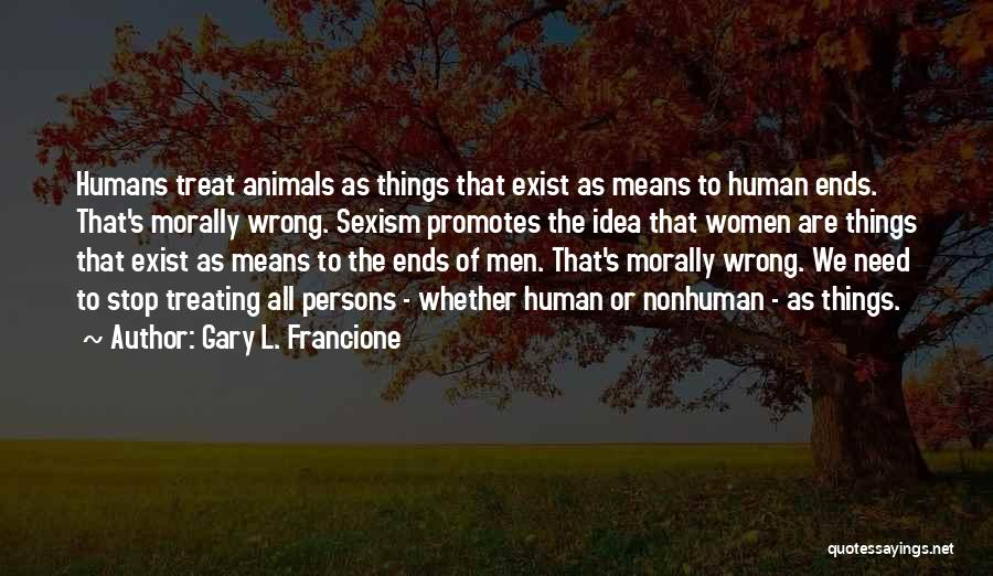 Humans Are Animals Quotes By Gary L. Francione