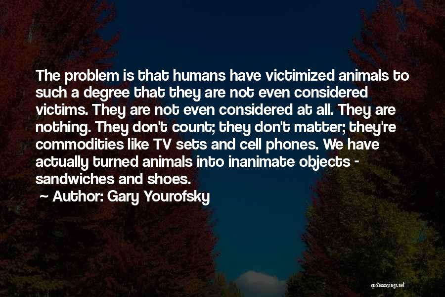 Humans Are Animals Quotes By Gary Yourofsky