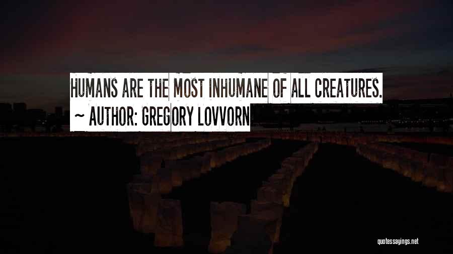 Humans Are Animals Quotes By Gregory Lovvorn