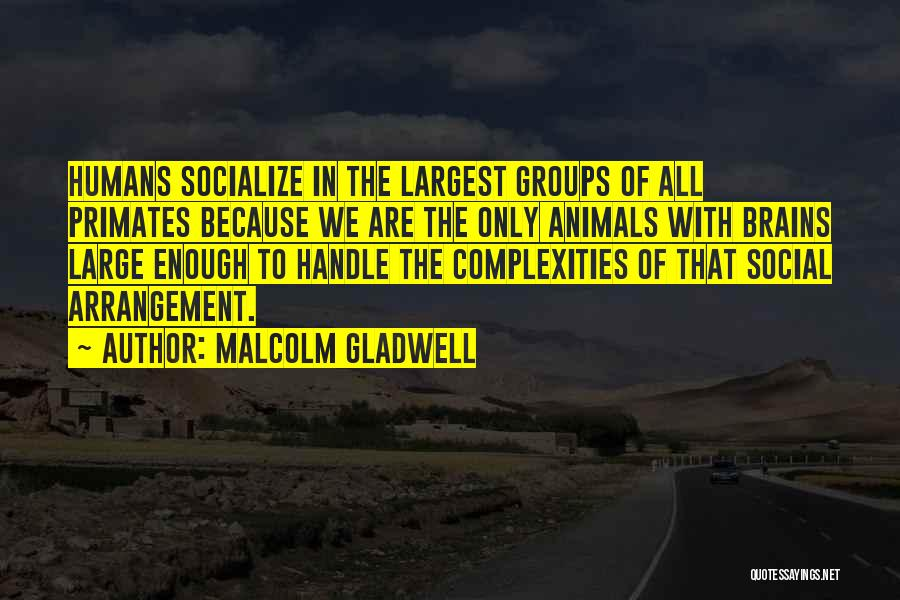 Humans Are Animals Quotes By Malcolm Gladwell