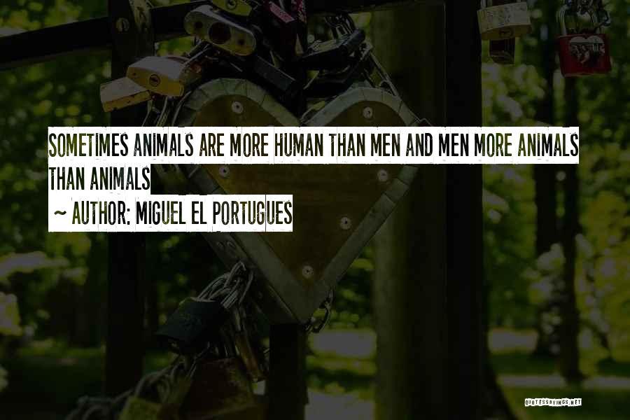 Humans Are Animals Quotes By Miguel El Portugues