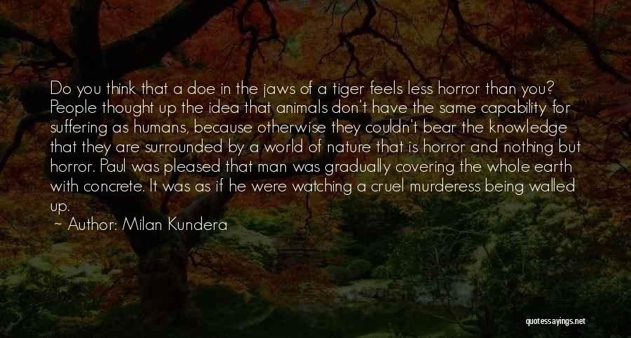 Humans Are Animals Quotes By Milan Kundera