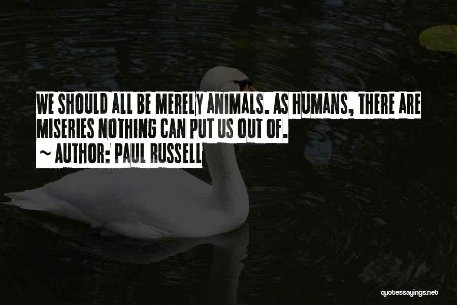 Humans Are Animals Quotes By Paul Russell