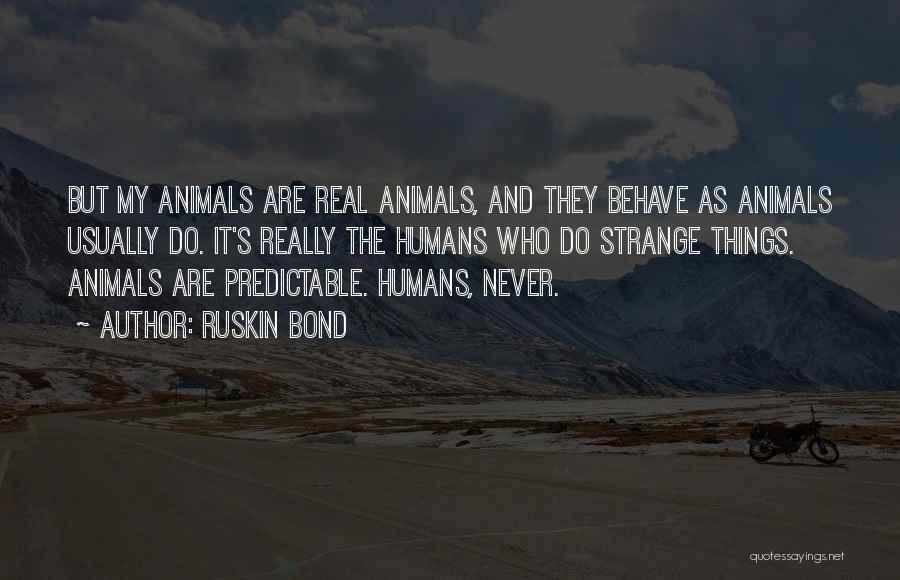 Humans Are Animals Quotes By Ruskin Bond