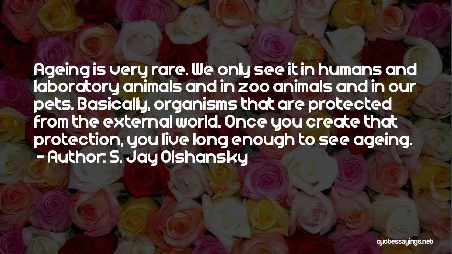 Humans Are Animals Quotes By S. Jay Olshansky